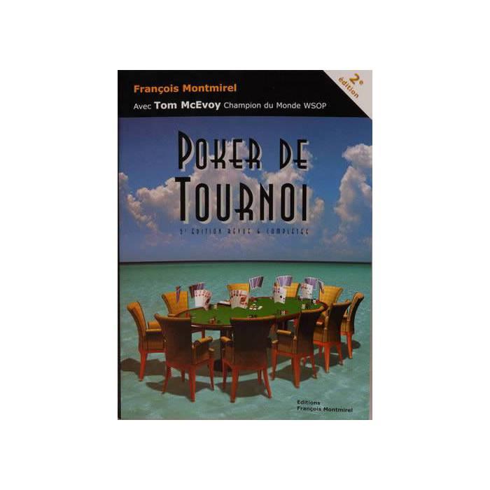 Poker de Tournoi – par François Montmirel avec Tom Mc Evoy - 460 pages – Edition Fantaisium